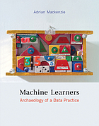 Machine learners : archaeology of a data practice