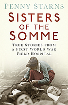 Sisters of the Somme : true stories from a First World War field hospital