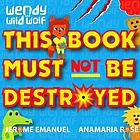 Wendy the Wild Wolf : This Book Must Not Be Destroyed!