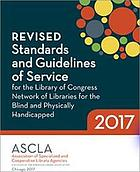 Revised standards and guidelines of service for Library of Congress network of libraries for the blind and physically handicapped, 2017.
