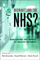 Dismantling the NHS? : evaluating the impact of health reforms