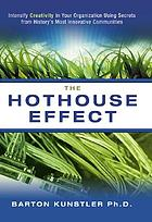 The hothouse effect : intensify creativity in your organization using secrets from history's most innovative communities