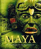 Maya : divine kings of the rainforest