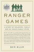 Ranger games : a story of soldiers, family, and an inexplicable crime