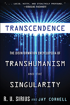 Transcedence : the disinformation encyclopedia of transhumanism and the singularity