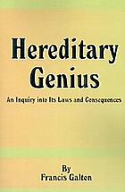 Hereditary genius : an inquiry into its laws and consequences