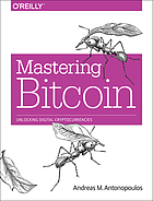 Mastering bitcoin : unlocking digital cryptocurrencies