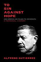 To sin against hope : life and politics on the borderland
