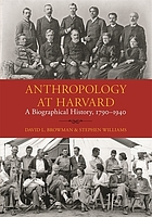 Anthropology at Harvard : a biographical history, 1790-1940