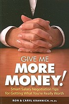 Give me more money! : smart salary negotiation tips for getting what you're really worth