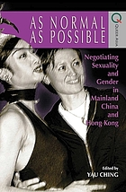 As normal as possible negotiating sexuality and gender in mainland China and Hong Kong