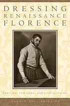 Dressing Renaissance Florence : families, fortunes, and fine clothing