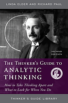 The thinker's guide to analytic thinking : how to take thinking apart and what to look for when you do : the elements of thinking and the standards they must meet