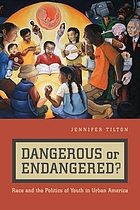 Dangerous or endangered? : race and the politics of youth in urban America