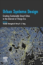 Urban systems design : creating sustainable smart cities in the Internet of Things era