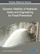 Dynamic stability of hydraulic gates and engineering for flood prevention