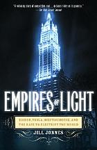 Empires of light - edison, tesla, westinghouse, and the race to electrify t.