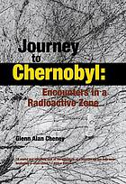 Journey to Chernobyl : encounters in a radioactive zone