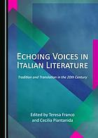 Echoing voices in Italian Literature : tradition and translation in the 20th century