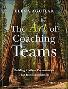 The art of coaching teams : building resilient communities that transform schools