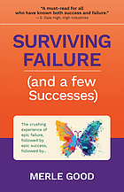 Surviving failure (and a few successes) : the crushing experience of epic failure, followed by epic success, followed by....