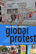 The political aesthetics of global protest : the Arab Spring and beyond