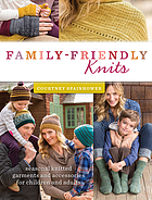 Family-friendly knits : seasonal knitted garments and accessories for children and adults