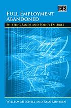 Full employment abandoned : shifting sands and policy failures
