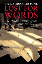 Lost for words : the hidden history of the Oxford English dictionary