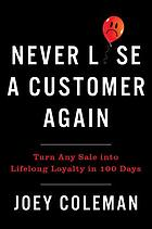 Never lose a customer again : turn any sale into lifelong loyalty in 100 days