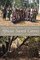 African sacred groves : ecological dynamics & social change