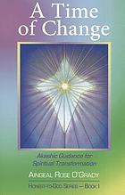 A time of change : Akashic guidance for spiritual transformation