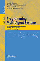 Programming multi-agent systems : 5th international workshop, ProMAS 2007, Honolulu, HI, USA, May 15, 2007 : revised and invited papers