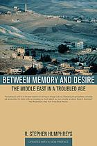 Between memory and desire : the Middle East in a troubled age