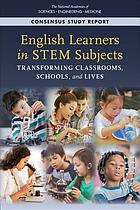 English learners in STEM subjects : transforming classrooms, schools, and lives