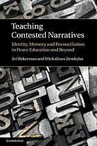 Teaching contested narratives : identity, memory, and reconciliation in peace education and beyond
