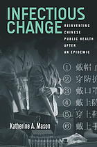 Infectious change : reinventing Chinese public health after an epidemic