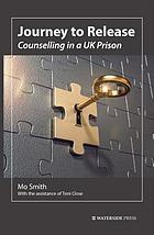 Journey to Release : Counselling in a UK Prison.