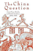 The China Question : Great Power Rivalry and British Isolation, 1894-1905