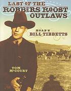 Last of the Robbers Roost outlaws : Moab's Bill Tibbetts