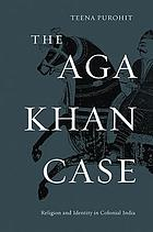 The Aga Khan Case : Religion and Identity in Colonial India