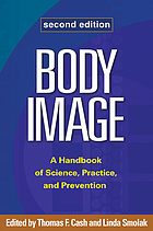 Body Image : a handbook of science, practice, and prevention