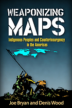Weaponizing maps : indigenous peoples and counterinsurgency in the Americas