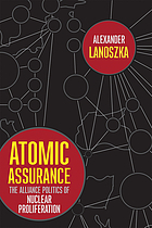 Atomic assurance the alliance politics of nuclear proliferation