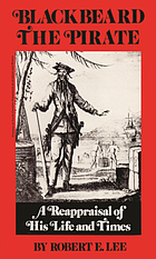 Blackbeard the pirate : a reappraisal of his life and times