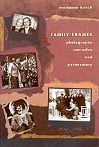 Family frames : photography, narrative, and postmemory