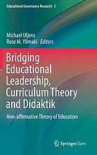 Bridging educational leadership, curriculum theory and didaktik : non-affirmative theory of education