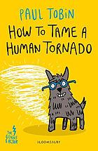 How to tame a human tornado