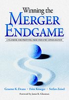 Winning the merger endgame : a playbook for profiting from industry consolidation