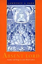 Absent lord : ascetics and kings in a Jain ritual culture